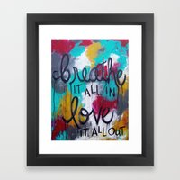 Breathe it all in. Love it all out. Framed Art Print