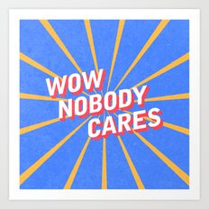 Nobody Cares Art Print