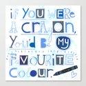 If you were a crayon... Canvas Print