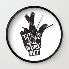 THINGS WILL WORK OUT Wall Clock