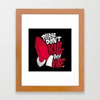 Please Don't Kill My Vib… Framed Art Print