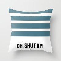 OH SHUT UP Throw Pillow