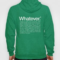 Whatever.* Applies to pretty much everything Hoody