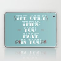 You Are All You Have And… Laptop & iPad Skin