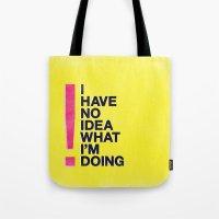 I Have No Idea What I'm … Tote Bag