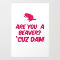 Are You A Beaver? Cuz Da… Art Print