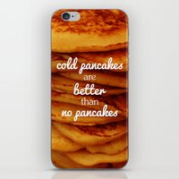 Cold pancakes are better than no pancakes iPhone & iPod Skin