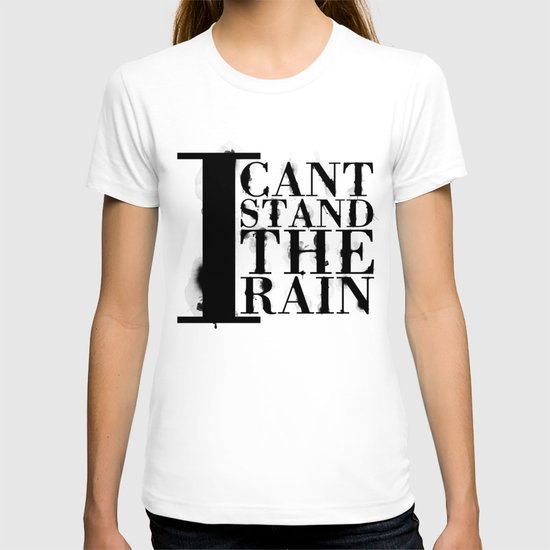 I cant Stand the Rain T-shirt