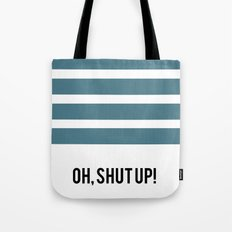 OH SHUT UP Tote Bag