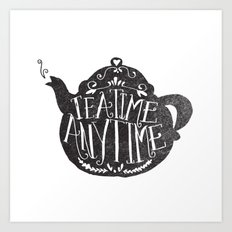 TEA TIME. ANY TIME. Art Print