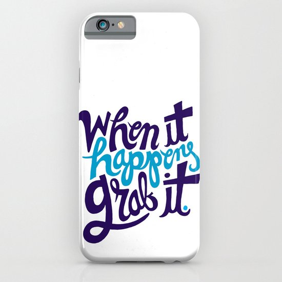 When it happens, grab it. iPhone & iPod Case