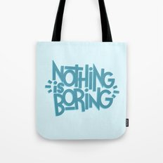 NOTHING IS BORING Tote Bag