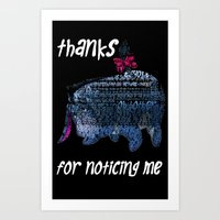 Thanks For Noticing Me..… Art Print