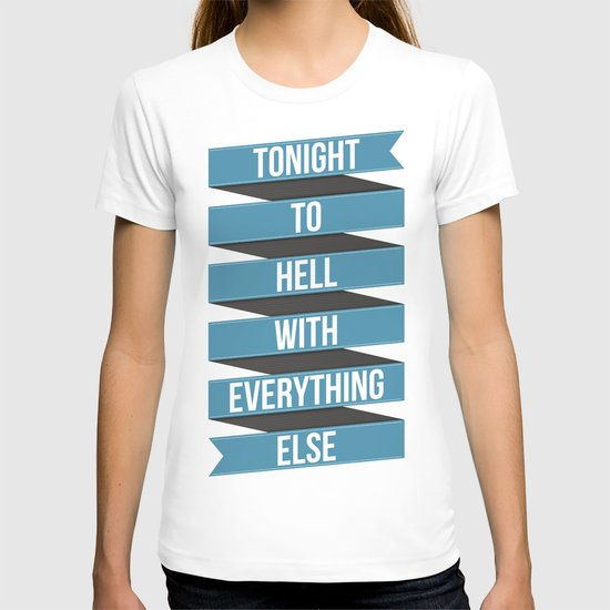Tonight To Hell With Everything Else T-shirt