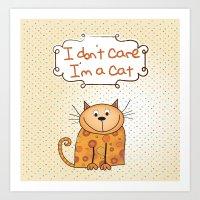 I Don't Care, I'm A Cat Art Print