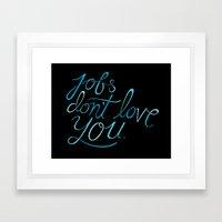 Jobs Don't Love You Framed Art Print