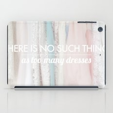there is no such thing as too many dresses iPad Case