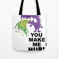 You Make Me Hurl Tote Bag