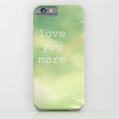 love you more iPhone 6s Slim Case