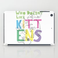 Who Doesnt Like Kittens? iPad Case