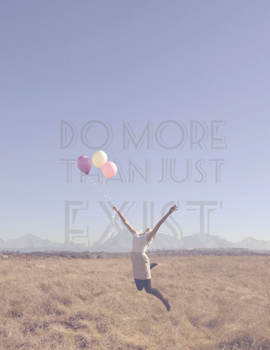 DO MORE THAN JUST EXIST Art Print