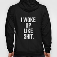 I Woke Up Like Shit Hoody