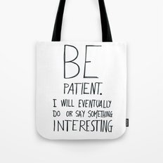 Be patient. Tote Bag