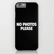No Photos Please Funny Quote iPhone 6 Slim Case