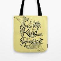 Smart. Kind. Important. … Tote Bag