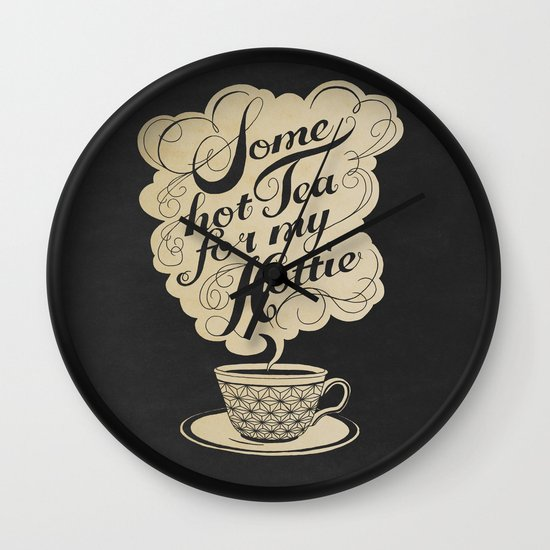 Some Hot Tea For My Hottie Wall Clock