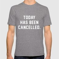 T-shirt featuring Today Has Been Cancelled by Text Guy