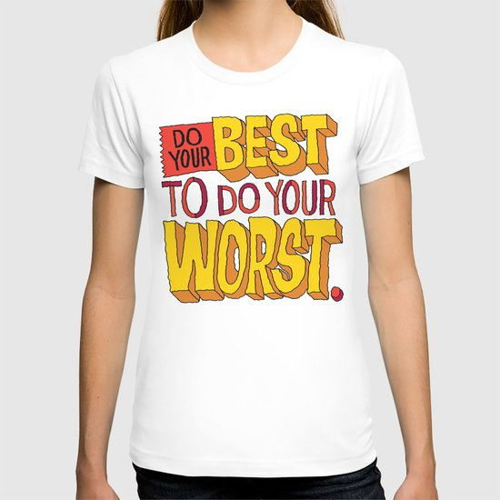 Do Your Best To Do Your Worst T-shirt