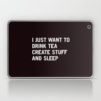 I just want to drink tea create stuff and sleep Laptop & iPad Skin