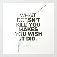 What Doesn't Kill You Art Print