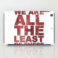 WE ARE ALL THE LEAST OF THESE (Matthew 25) iPad Case
