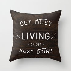 Get Busy Living Or Get B… Throw Pillow
