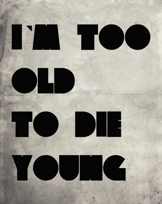 Too old to die young Art Print