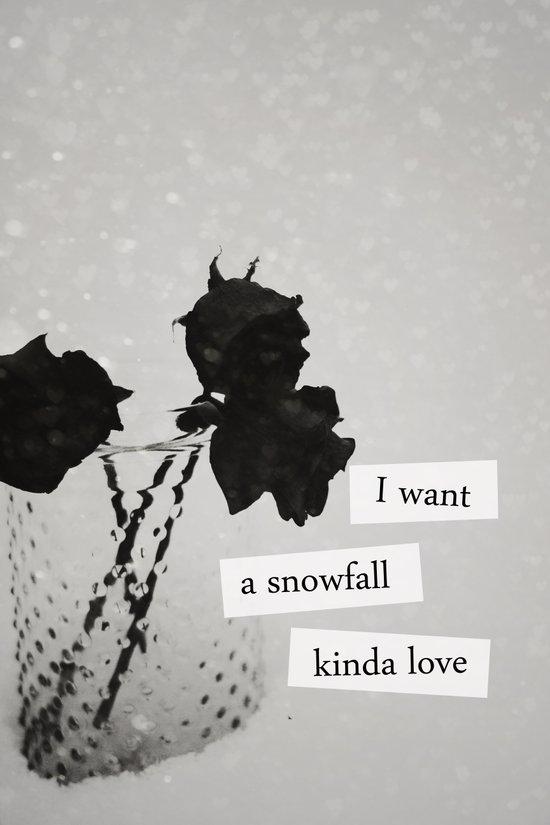 I want a snowfall kinda love. Art Print