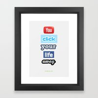 You Click Your Life Away Framed Art Print