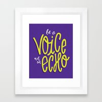 Be a Voice, Not an Echo Framed Art Print