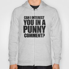 Can I Interest You In A Punny Comment? Hoody