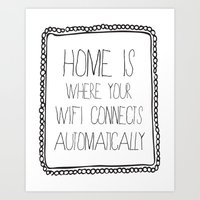 Home Is Where Your Wifi … Art Print