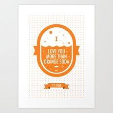 Love You More Than Orange Soda Art Print