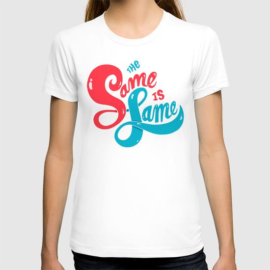 The Same is Lame T-shirt