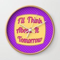 I'll Think About It Tomorrow Wall Clock