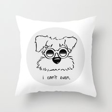 I Can't. I Just Can't. Even. Throw Pillow