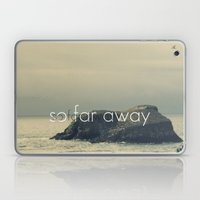 So Far Away Laptop & iPad Skin