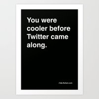 You Were Cooler Before T… Art Print