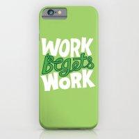 Work Begets Work. iPhone 6 Slim Case