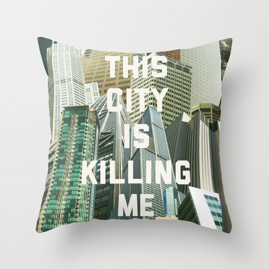 This City Is Killing Me Throw Pillow